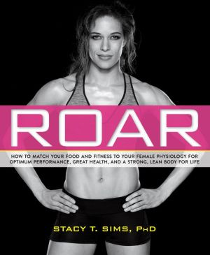 Roar: How to match your food and firtness to your female physiology for optimum performance, great health, and a strong, lean body for life