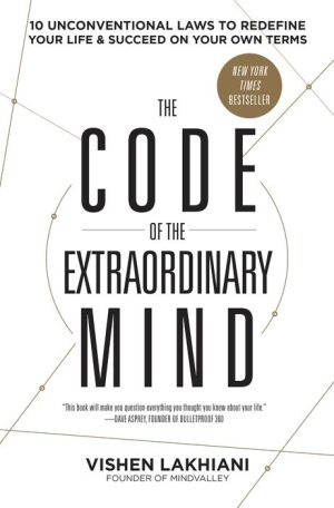 The Code of the Extraordinary Mind: 9 Rules that Enhance Happiness, Mindfulness, and Purpose