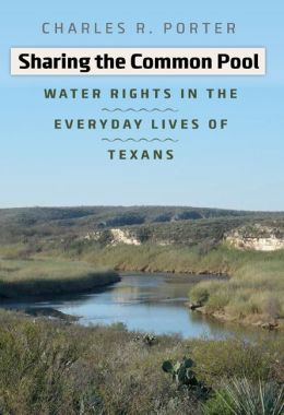 Sharing the Common Pool: Water Rights in the Everyday Lives of Texans