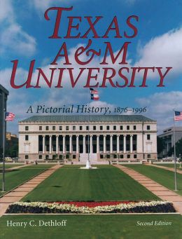 Texas A&M University: A Pictorial History, 1876-1996