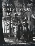 Book Cover Image. Title: The Galveston That Was, Author: Howard Barnstone