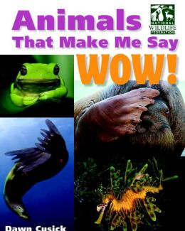 Animals That Make Me Say Wow! (National Wildlife Federation): Secret Hideaways, Infrasonic Hearing, Bubble Gills, and More