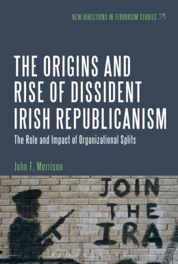 The Origins and Rise of Dissident Irish Republicanism: The Role and Impact of Organizational Splits