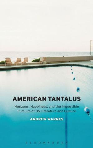 American Tantalus: Horizons, Happiness, and the Impossible Pursuits of US Literature and Culture
