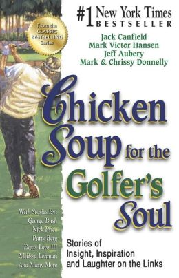 Chicken Soup for the Golfer's Soul: Stories of Insight, Inspiration and Laughter on the Links
