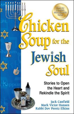 Chicken Soup for the Jewish Soul: Stories to Open the Heart and Rekindle the Spirit