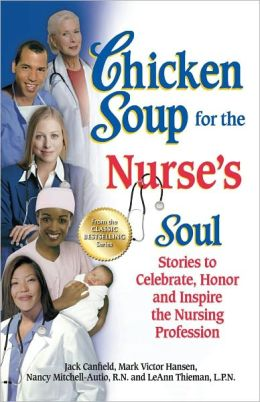 Chicken Soup for the Nurse's Soul: Stories to Celebrate, Honor and Inspire the Nursing Profession