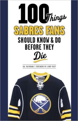 100 Things Sabres Fans Should Know & Do Before They Die