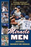 Book Cover Image. Title: Miracle Men:  Hershiser, Gibson, and the Improbable 1988 Dodgers, Author: Josh Suchon