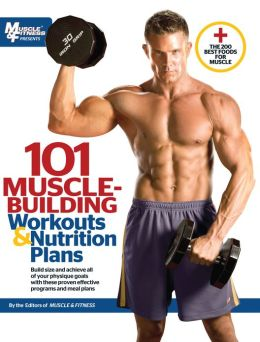 101 Muscle-Building Workouts & Nutrition Plans