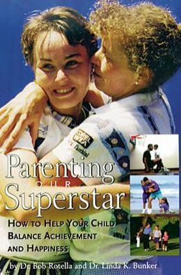 Parenting Your Superstar: How to Help Your Child Balance Achievement and Happiness
