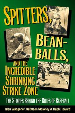 Spitters, Beanballs, and the Incredible Shrinking Strike Zone: The Stories Behind the Rules of Baseball