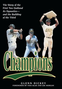 Champions: The Story of the First Two Oakland A's Dynasties--and the Building of the Third