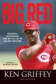 Book Cover Image. Title: Big Red:  Baseball, Fatherhood, and My Life in the Big Red Machine, Author: Ken Griffey