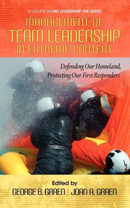 Management of Team Leadership in Extreme Context: Defending Our Homeland, Protecting Our First Responders (Hc)
