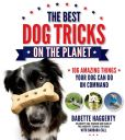 Book Cover Image. Title: The Best Dog Tricks on the Planet:  106 Amazing Things Your Dog Can Do on Command, Author: Babette Haggerty