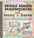 Book Cover Image. Title: Mixed Media Masterpieces with Jenny & Aaron:  Create Incredible Art Journals and Handmade Mixed Media Treasures with Two Master Crafters, Author: Jenny Heid