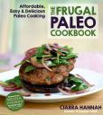 Book Cover Image. Title: The Frugal Paleo Cookbook:  Affordable, Easy & Delicious Paleo Cooking, Author: Ciarra Hannah