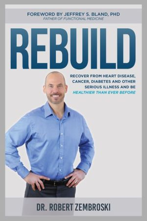 Rebuild: Rebuild Your Body After Disease, Prevent Chronic Health Issues, Lose Toxic Fat, Transform Your Body