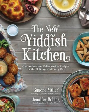 The New Yiddish Kitchen: Gluten-Free and Paleo Kosher Recipes for the Holidays and Everyday