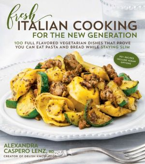 Vegetarian Italian Cooking: Light and Delicious Plant-Based Dishes Inspired by Tuscan, Romana, Sicilian & Other Cuisines