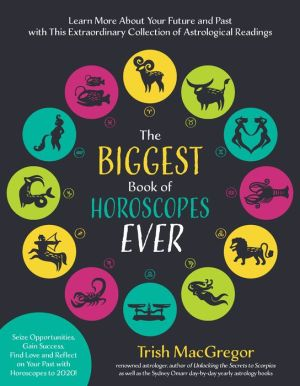 The Biggest Book of Horoscopes Ever: Astrological Readings That Guide, Inspire, Explain the Past and Help You Realize Your Best Future Longer Than Ever Before