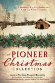 Book Cover Image. Title: A Pioneer Christmas Collection:  9 Stories of Finding Shelter and Love in a Wintry Frontier, Author: Lauraine Snelling