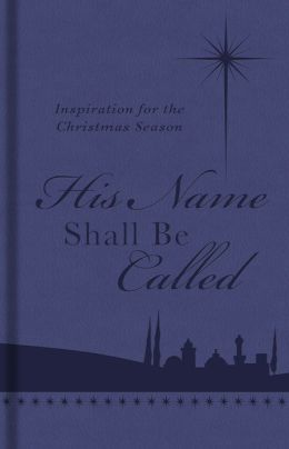 His Name Shall Be Called: Inspiration for the Christmas Season