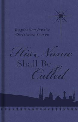 His Name Shall Be Called: Inspiration for the Christmas Season
