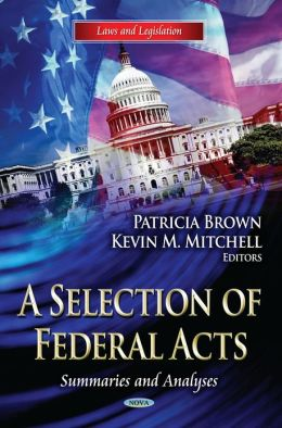 A Selection of Federal Acts: Summaries and Analyses