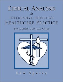 Ethical Analysis in Integrative Christian Healthcare Practice