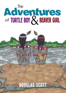 The Adventures of Turtle Boy and Beaver Girl: Tales of the Little People
