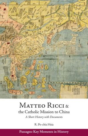 Matteo Ricci and the Catholic Mission to China, 1583-1610: A Short History with Documents