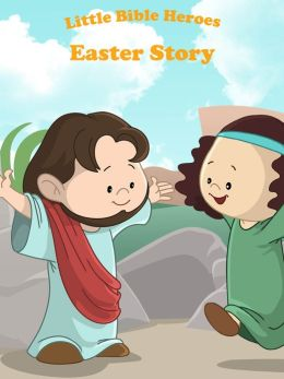 Little Bible Heroes: Easter Story