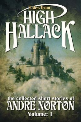 Tales From High Hallack, Volume 1: The Collected Short Stories of Andre Norton, Volume 1