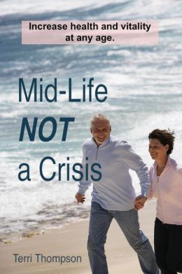Mid-Life NOT a Crisis: Increase Health and Vitality at Any Age