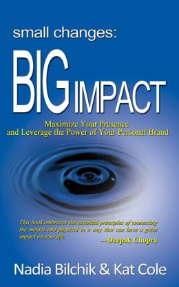 Small Changes: Big Impact: Maximize Your Presence and Leverage the Power of Your Personal Brand