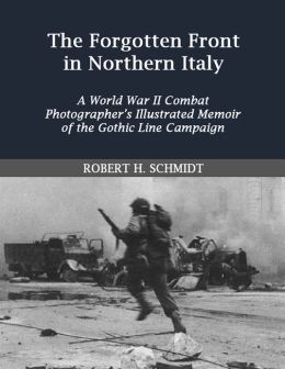 The Forgotten Front in Northern Italy: A World War II Cobat Photographer's Illustrated Memoir