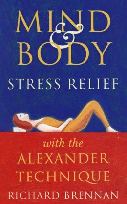 Mind and Body Stress Relief With the Alexander Technique