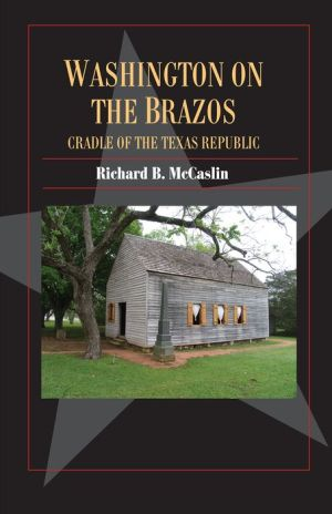 Washington on the Brazos: Cradle of the Texas Republic