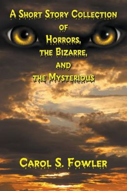 A Short Story Collection of Horrors, the Bizarre, and the Mysterious