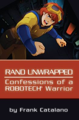 Rand Unwrapped: Confessions of a Robotech Warrior