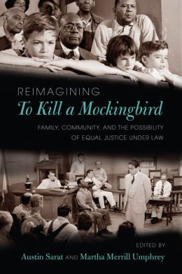 Reimagining to Kill a Mockingbird: Family, Community, and the Possibility of Equal Justice Under Law