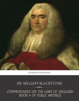 Commentaries on the Laws of England: Book 4 Of Public Wrongs