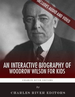 An Interactive Biography of Woodrow Wilson for Kids (Enhanced Edition)