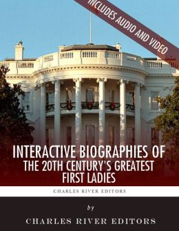 Interactive Biographies of the 20th Century's Greatest First Ladies: Eleanor Roosevelt, Jackie Kennedy and Hillary Clinton (Enhanced Edition)