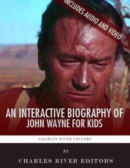 An Interactive Biography of John Wayne for Kids (Enhanced Edition)