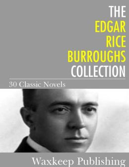 The Edgar Rice Burroughs Collection: 30 Classic Novels