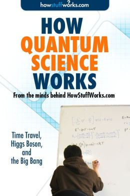 How Quantum Science Works: Time Travel, Higgs Boson, and the Big Bang