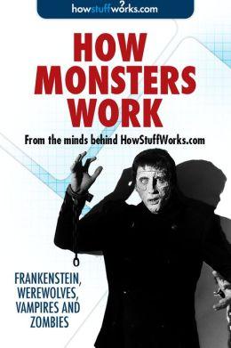 How Monsters Work: Frankenstein, Werewolves, Vampires and Zombies
